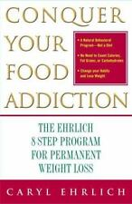 Conquer Your Food Addiction: The Ehrlich 8-Step Program for Permanent Weight Los