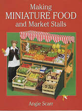 NEW Making Miniature Food and Market Stalls by Angie Scarr