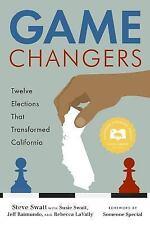 Game Changers: Twelve Elections That Transformed California: By Steve Swatt, ...
