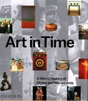 Art in Time : A World History of Styles and Movements, Hardcover by Phaidon P...