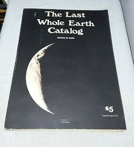 THE LAST WHOLE EARTH CATALOG ACCESS TO TOOLS PUBLISHED 1971 UPDATED AUGUST 1972
