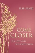Come Closer : On Love and Self-Protection by Ilse Sand (2017, Paperback)