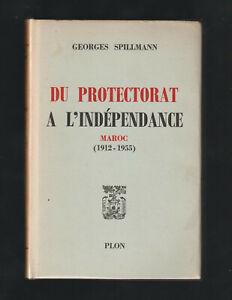 DU PROTECTORAT A L'INDEPENDANCE Maroc Georges Spillmann Ed. PLON dédicacé