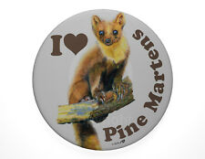 I Love Pine Martens pin badge 7.7cm diameter