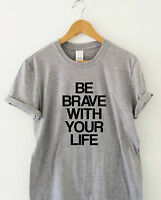 BE BRAVE WITH YOUR LIFE traveling t shirt festival motivational training tee