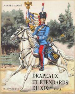 Drapeaux et étendards du XIXe siècle (1814-1880) - Par Pierre CHARRIE
