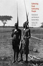 Collecting Food, Cultivating People: Subsistence and Society in Central Afric...
