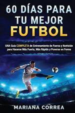 60 DIAS para Tu MEJOR FUTBOL : Una GUIA COMPLETA de ENTRENAMIENTO de FUERZA y...
