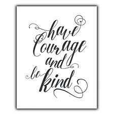 HAVE COURAGE AND BE KIND METAL PRINT PLAQUE WALL SIGN Inspirational quote