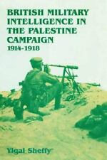British Military Intelligence in the Palestine Campaign, 1914-1918: By Sheffy...