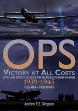 Ops: Victory at All Costs: Operations over Hitler's Reich with the Crews of Bomb