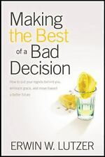 Making the Best of a Bad Decision: How to Put Your Regrets behind You, Embrace G