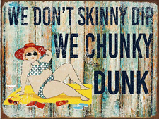 We Don't Skinny Dip We Chunky Dunk Metal Sign, Humor, Pool Decor