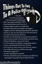 POSTER:COMICAL: THINGS NOT TO SAY TO A POLICE  OFFICER - BLUE  #3372 RP76 T