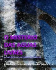 O Mistério das Águas Livres : O Magico Aqueduto de Lisboa by Emanuel Dimas de...