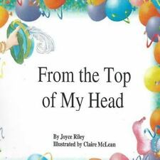 From the Top of My Head by Joyce Riley (2014, Paperback)