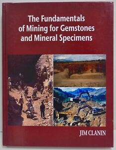 Fundamentals of Mining for Gemstones and Minerals Specimens by Jim Clanin