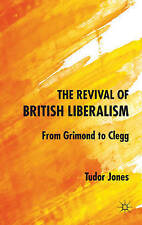 The Revival of British Liberalism: From Grimond to Clegg, 1403944288, New Book