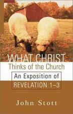 What Christ Thinks of the Church: An Exposition of Revelation 1-3, Stott, John R