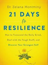 21 Days to Resilience: How to Transcend the Daily Grind, Deal with the Tough Stu
