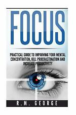 Focus : The Practical Guide to Improving Your Mental Concentration, Killing...