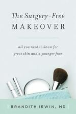 The Surgery-Free Makeover : All You Need to Know for Great Skin and a Younger F…