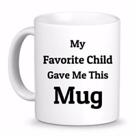 My Favorite Child Gave Me This Mug | Fun Coffee Cup Mug, Best Father's Day