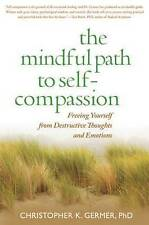The Mindful Path to Self-Compassion: Freeing Yourself from Destructive Thoughts