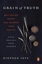 Grain of Truth : Why Eating Wheat Can Improve Your Health by Stephen Yafa...