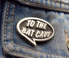 To The Bat Cave Batman Quote Pewter Pin Badge