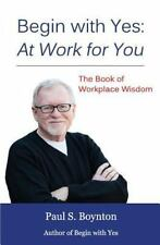 Begin with Yes: At Work for You: The Book of Workplace Wisdom-ExLibrary