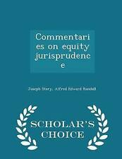 Commentaries on equity jurisprudence  - Scholar's Choice Edition by Joseph Story