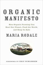 Organic Manifesto: How Organic Farming Can Heal Our Planet, Feed the World,...