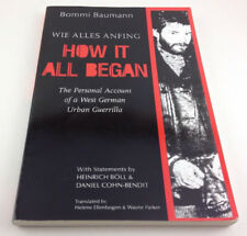 How It All Began : The Personal Account of a West German Urban Guerrilla by...