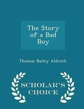 The Story of a Bad Boy - Scholar's Choice Edition by Aldrich, Thomas Bailey