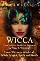 Wicca : The Complete Guide for Beginners in Wicca & Witchcraft: Learn Wiccan ...
