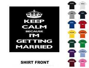 Keep Calm Because I'mGetting MarriedT-Shirt #D182 - Free Shipping