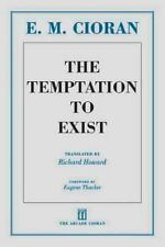 The Temptation to Exist: By Cioran, E. M.