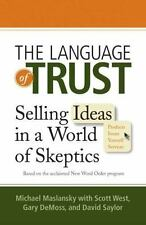 The Language of Trust : Selling Ideas in a World of Skeptics by Scott West,...
