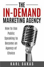 The in-Demand Marketing Agency : How to Use Public Speaking to Become an Agency