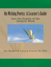 On Writing Poetry: a Learner's Guide : Into the Depths of the Analytic Mind: ...