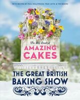 Great British Baking Show : The Big Book of Amazing Cakes, Hardcover by Clark...