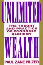 Unlimited Wealth: The Theory and Practice of Economic Alchemy by Paul Zane Pilz