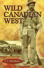 The Wild Canadian West by E.C. Meyers (Paperback, 2003)
