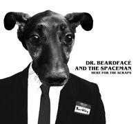DR.BEARDFACE AND THE SPACE MAN - HERE FOR THE SCRAPS   CD NEW!