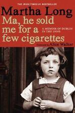 Ma, He Sold Me for a Few Cigarettes: A Memoir of Dublin in the 1950s (Memoirs o