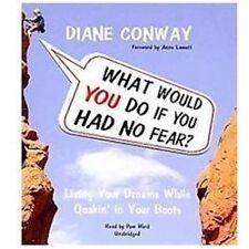 What Would You Do If You Had No Fear? : Living Your Dreams While Quakin' in Your