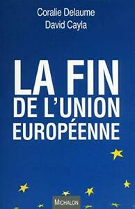 La fin de l'Union europeenne Coralie Delaume David Cayla Michalon Cayla,