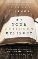 Do Your Children Believe? : Becoming Intentional about Your Family's Faith. 2017