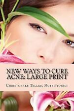 New Ways to Cure Acne: Large Print : Skin Care Acne Home Remedies and...